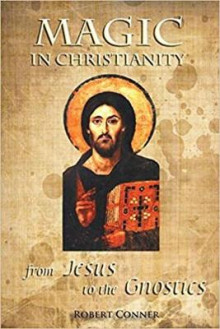 Magic in Christianity: from Jesus to Gnosticism av Robert Conner (Heftet)