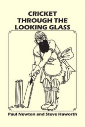 Cricket Through the Looking Glass av Steve Haworth og Paul Newton (Heftet)