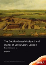 Omslag - The Deptford Royal Dockyard and Manor of Sayes Court, London
