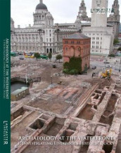 Archaeology at the Waterfront vol 1 av Mark H. Adams, Richard A. Gregory, David A. Higgins, Christine Howard-Davis, Vix Hughes, Nick Johnson, Robert Philpott og Caroline Raynor (Heftet)