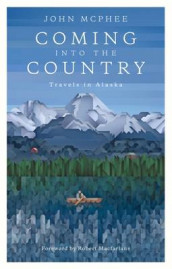 Coming into the Country av Robert Macfarlane og John McPhee (Heftet)