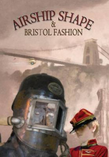 Airship Shape & Bristol Fashion av Jonathan L. Howard, Deborah Walker og Cheryl Morgan (Innbundet)