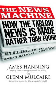 The News Machine av James Hanning og Glenn Mulcaire (Heftet)