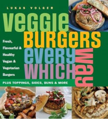 Veggie Burgers Every Which Way av Lukas Volger (Heftet)