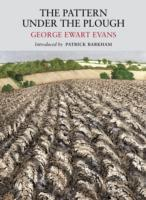 The Pattern Under the Plough av George Ewart Evans og Patrick Barkham (Heftet)
