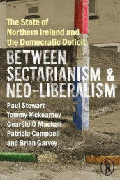 The State of Northern Ireland and the Democratic Deficit: Between Sectarianism and Neo-Liberalism av Patricia Campbell, Brian Garvey, Tommy McKearney, Gearoid O Machail og Paul Stewart (Heftet)
