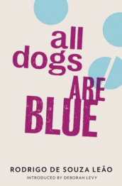 All Dogs are Blue av Deborah Levy og Rodrigo Souza Leao (Heftet)