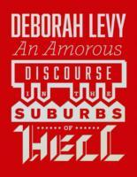 An Amorous Discourse In The Suburbs Of Hell av Deborah Levy (Innbundet)