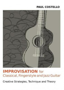 Improvisation for Classical, Fingerstyle and Jazz Guitar av Paul Costello (Heftet)