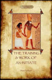 The Training and Work of an Initiate av Dion Fortune (Heftet)