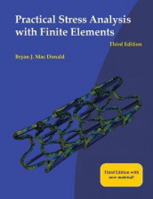 Practical Stress Analysis with Finite Elements (3rd Edition) av Bryan J Mac Donald (Innbundet)