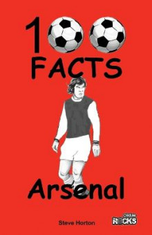 Arsenal - 100 Facts av Steve Horton (Heftet)