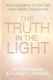 The Truth in the Light av Elizabeth Fenwick og Peter Fenwick (Heftet)