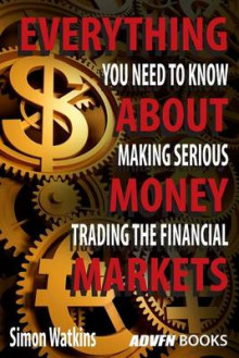 Everything You Need to Know about Making Serious Money Trading the Financial Markets av Simon Watkins (Heftet)
