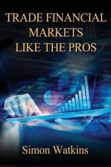 Trade Financial Markets Like the Pros av Simon Watkins (Heftet)