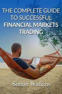 The Complete Guide to Successful Financial Markets Trading av Simon Watkins (Heftet)