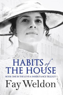 Habits of the House av Fay Weldon (Innbundet)