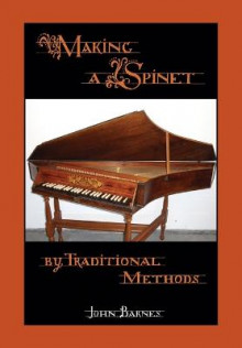 Making a Spinet by Traditional Methods av John Barnes (Heftet)