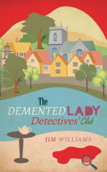 The DeMented Lady Detectives' Club av Jim Williams (Heftet)