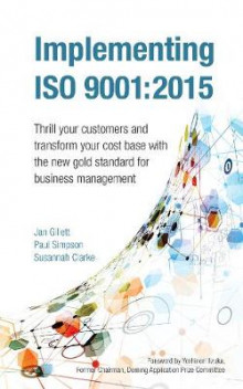 Implementing ISO 9001:2015: Thrill Your Customers and Transform Your Cost Base with the New Gold Standard for Business Management 2015 av Jan Gillett, Paul Simpson og Susannah Clarke (Heftet)