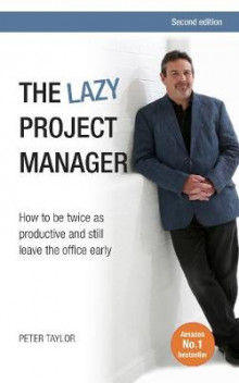 The Lazy Project Manager: How to be Twice as Productive and Still Leave the Office Early 2015 av Peter Taylor (Heftet)