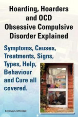 Omslag - Hoarding, Hoarders and OCD, Obsessive Compulsive Disorder Explained. Help, Treatments, Symptoms, Causes, Signs, Types, Behaviour and Cure All Covered.