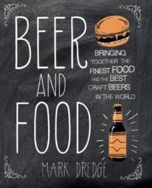 Beer and food av Mark Dredge (Innbundet)