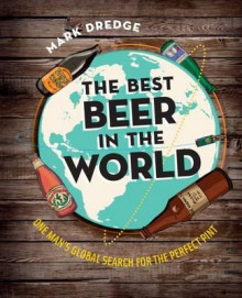 The best beer in the world av Mark Dredge (Innbundet)