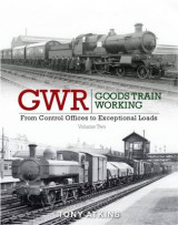 Omslag - GWR Goods Train Working: From Control Offices to Eceptional Loads Volume 2
