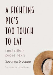 A Fighting Pig's Too Tough to Eat av Suzanne Brogger (Heftet)