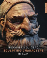 Omslag - Beginner's Guide to Sculpting Characters in Clay