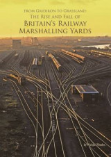 Omslag - From Gridiron to Grassland: The Rise and Fall of Britain's Railway Marshalling Yards
