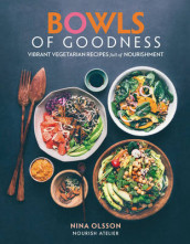 Bowls of Goodness: Vibrant Vegetarian Recipes Full of Nourishment av Nina Olsson (Innbundet)