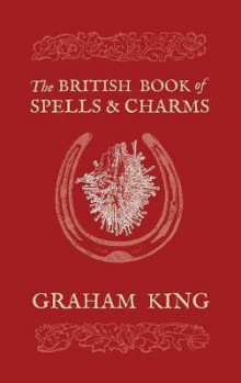 The British Book of Spells and Charms av Graham King (Heftet)