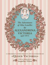 The Adventures of Alice Laselles by Alexandrina Victoria aged 103/4 av Queen of Great Britain Victoria og Jacqueline Wilson (Innbundet)