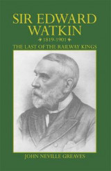 Omslag - Sir Edward Watkin 1819-1901: the Last of the Railway Kings