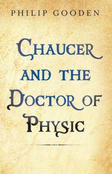 Chaucer and the Doctor of Physic av Philip Gooden (Heftet)