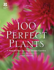 100 Perfect Plants: A Simple Plan for Your Dream Garden av Simon Akeroyd (Innbundet)