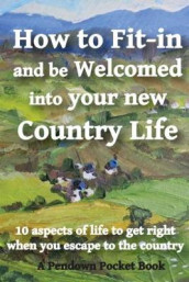 How to Fit-in and be Welcomed into your new Country Life av Pendown Pocket Books (Heftet)