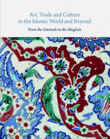 Omslag - Art, Trade, and Culture in the Islamic World and Beyond - From the Fatimids to the Mughals