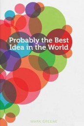 Probably the Best Idea in the World av Mark Greene (Heftet)
