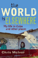 Omslag - The World is Elsewhere: My Life in Cuba and Other Places