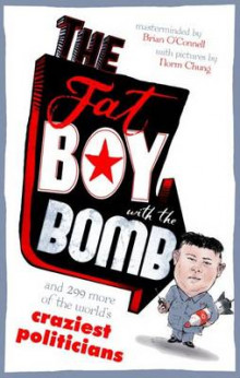 The Fat Boy with the Bomb and 299 of the World's Craziest Politicians av Brian O'Connell og Norm Chung (Heftet)