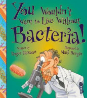 You Wouldn't Want To Live Without Bacteria! av Roger Canavan (Heftet)