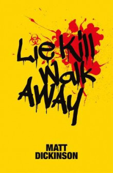 Lie Kill Walk Away av Matt Dickinson (Heftet)