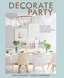 Decorate for a Party av Holly Becker og Leslie Shewring (Innbundet)