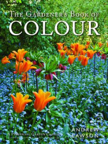 The Gardener's Book of Colour av Andrew Lawson (Innbundet)