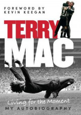 Omslag - Terry Mac: Living for the Moment - My Autobiography