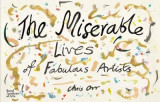Omslag - The Miserable Lives of Fabulous Artists