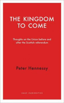 The Kingdom to Come av Peter Hennessy (Heftet)